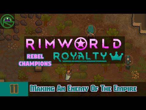 RimWorld Royalty -- Episode 11: Making An Enemy Of The Empire -- Rebel Champions