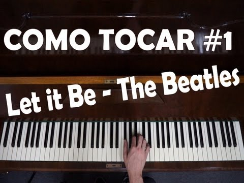 Como tocar #1 - Let it Be - Beatles [Aula de Piano para Iniciantes]