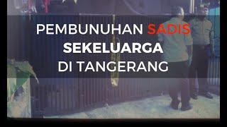 Video Ngeri, di Tangerang, Sekeluarga Dibunuh dengan Sadis MP3, 3GP, MP4, WEBM, AVI, FLV Februari 2018