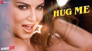 Hug Me FULL VIDEO Beiimaan Love Sunny Leone Rajniesh Duggall