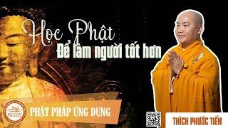 Học Phật Để Làm Người Tốt Hơn - Thầy Thích Phước Tiến