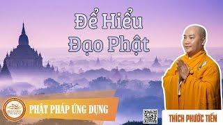 Để Hiểu Đạo Phật - Thầy Thích Phước Tiến