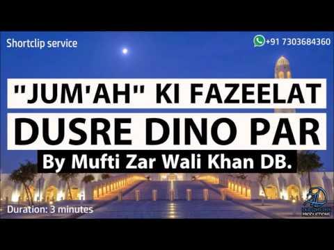 Video Jum'ah ki Fazeelat Dusre Dino Par - Mufti Zar Wali Khan Sahab DB. download in MP3, 3GP, MP4, WEBM, AVI, FLV January 2017