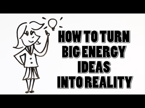 How to Turn Big Energy Ideas into Reality