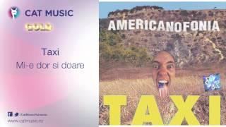 Taxi - Mi-e dor si doare