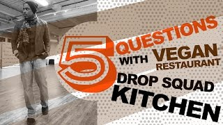 5 QUESTIONS W/ VEGAN CHEF OF DROP SQUAD KITCHEN
