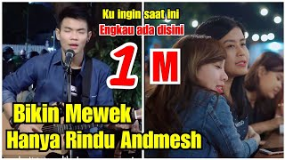 Video JADI MEWEK GINI !!! HANYA RINDU - ANDMESH LIVE AKUSTIK TRI SUAKA MP3, 3GP, MP4, WEBM, AVI, FLV Agustus 2019