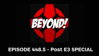 Beyond! E3 Special! - Ep. 448.5 by Beyond!