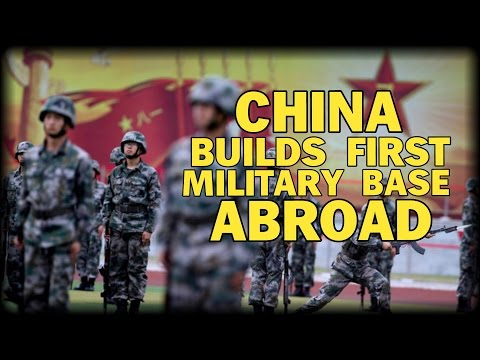 CHINA BUILDS FIRST MILITARY BASE ABROAD