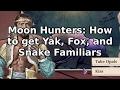 Moon Hunters - How To Yak, Fox, Snake
