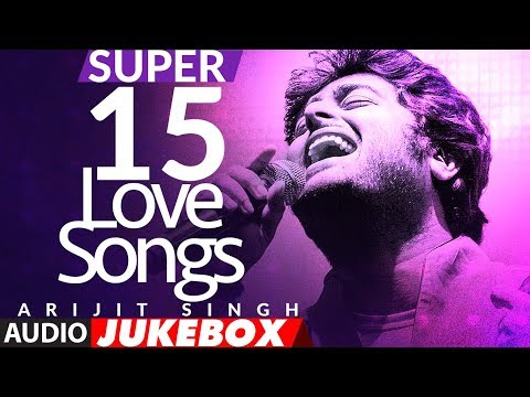 Super 15 Love Song★By Arijit Singh | Audio Jukebox | Romantic Bollywood Songs | NEW LOVE SONGS HINDI