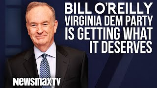 Bill O'Reilly Says Virginia's Democratic Party is Getting what it Deserves