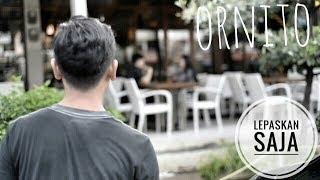 ORNITO - LEPASKAN SAJA (official VIDEO CLIP)