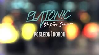 Video PLATONIC - Poslední dobou [8th Floor Session]