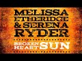 Melissa Etheridge & Serena Ryder Broken Heart Sun Video and Lyrics