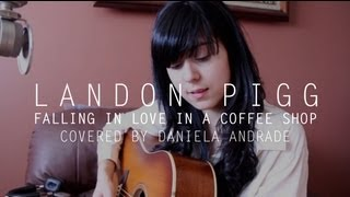 Landon Pigg - Falling in Love in a Coffee Shop (cover) by Daniela Andrade