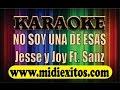 NO SOY UNA DE ESAS - JESSE & JOY FT. ALEJANDRO SANZ - KARAOKE