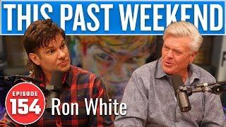 Ron White   This Past Weekend w/ Theo Von #154