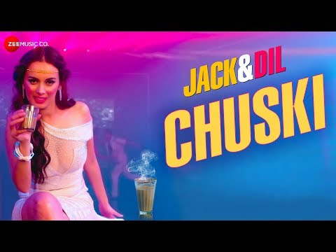Chuski | Jack & Dil | Evelyn Sharma | Arko Pravo Mukherjee & Sonu Kakkar