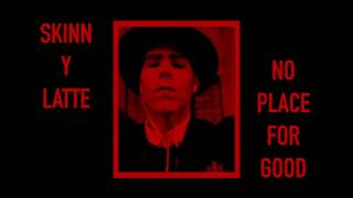 Video SKINN Y LATTE - No Place For Good (audio)