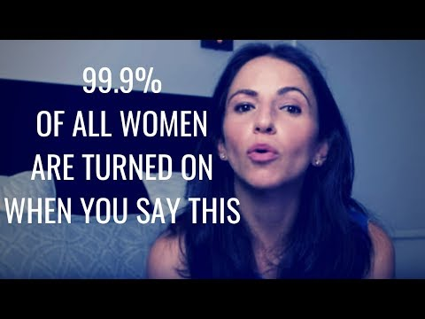 "99.9% Of All Women Are Turned On If You Say ""this"" 