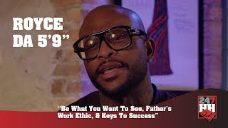 Royce Da 5'9'' - Be What You Want To See, Father's Work Ethic, & Keys To Success