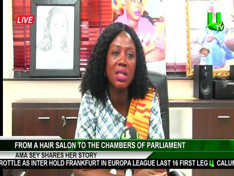 From hair salon to the chambers of parliament - Ama Sey shares her story