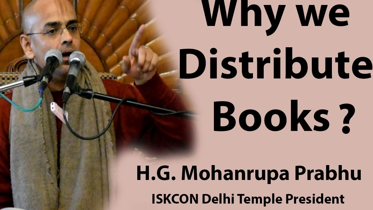 Why we Distribute Books ? -- H.G. Mohanrupa Prabhu(ISKCON Delhi Temple President) 11-12-2016