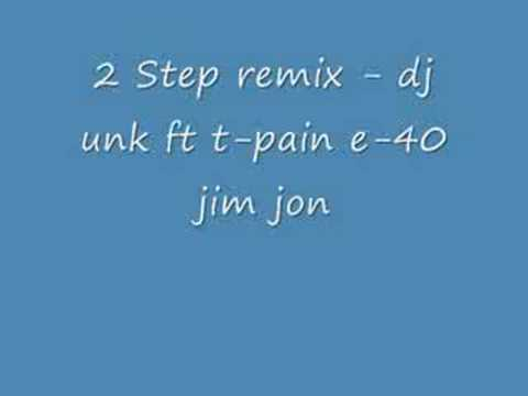 2 Step Remix - Dj Unk Ft T-pain E-40  Jim Jon