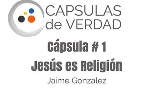 Cápsula # 1 - Jesús es Religión