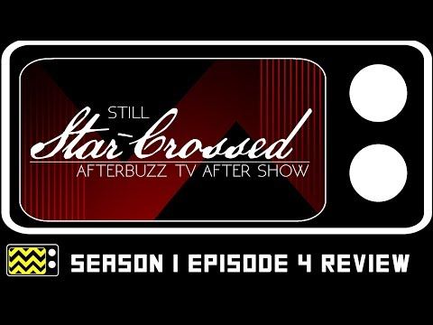 Still Star-Crossed Season 1 Episode 4 Review & After Show | AfterBuzz TV
