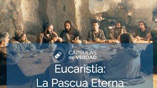 Eucaristía: La Pascua Eterna