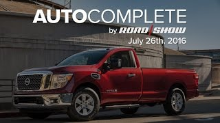AutoComplete for July 26, 2016: Nissan unveils its first-ever single-cab Titan by Roadshow