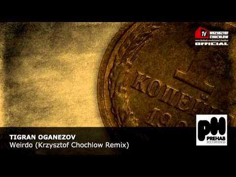 Tigran Oganezov - Weirdo (Krzysztof Chochlow Remix)