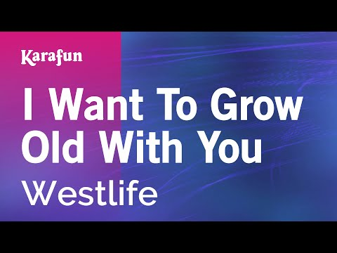 Karaoke I Want To Grow Old With You - Westlife *