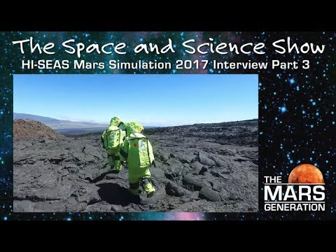 HI-SEAS Mars Simulation 2017 | Interview Part 3 | The Space & Science Show by The Mars Generation