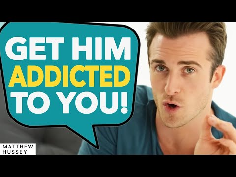 THIS Gets Him Addicted To You Forever (Matthew Hussey, Get The Guy)
