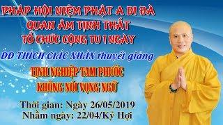 ĐĐ Thích Giác Nhàn Thuyết Giảng Tịnh Nghiệp Tam Phước ngày 26/05/2019