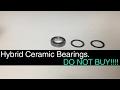 Hybrid Ceramic Bearings. DO NOT BUY!!!