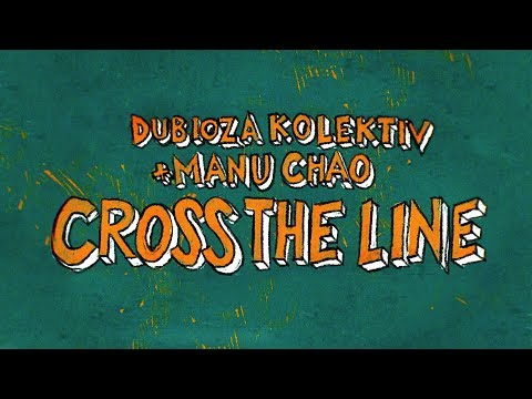 Dubioza Kolektiv feat. Manu Chao - Cross The Line