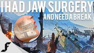 I had double Jaw Surgery and need to take a break! - Battlefield 5