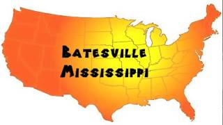 Batesville (MS) United States  City pictures : How to Say or Pronounce USA Cities — Batesville, Mississippi