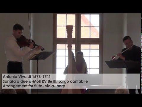 Antonio Vivaldi Sonata a due a-Moll RV 86- III. Largo- Trio flute-alto-harp