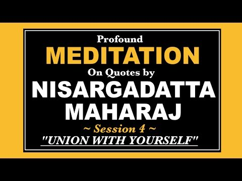 Nisargadatta Maharaj: Guided Meditation – Union With Yourself
