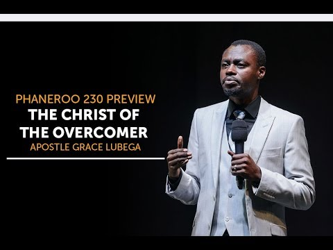 The Christ of the Overcomer by Apostle Grace Lubega