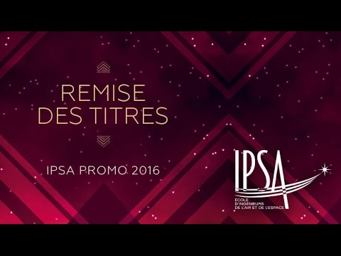 Revivez la cérémonie de remise des titres de la promotion 2016 de l'IPSA en vidéo