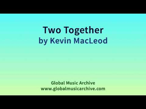Two Together By Kevin MacLeod 1 HOUR