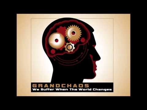 Grandchaos- We Suffer When the World Changes