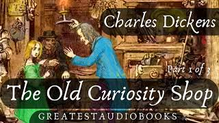 THE OLD CURIOSITY SHOP by Charles Dickens - FULL AudioBook (P1of3) 🎧📖 | Greatest🌟AudioBooks