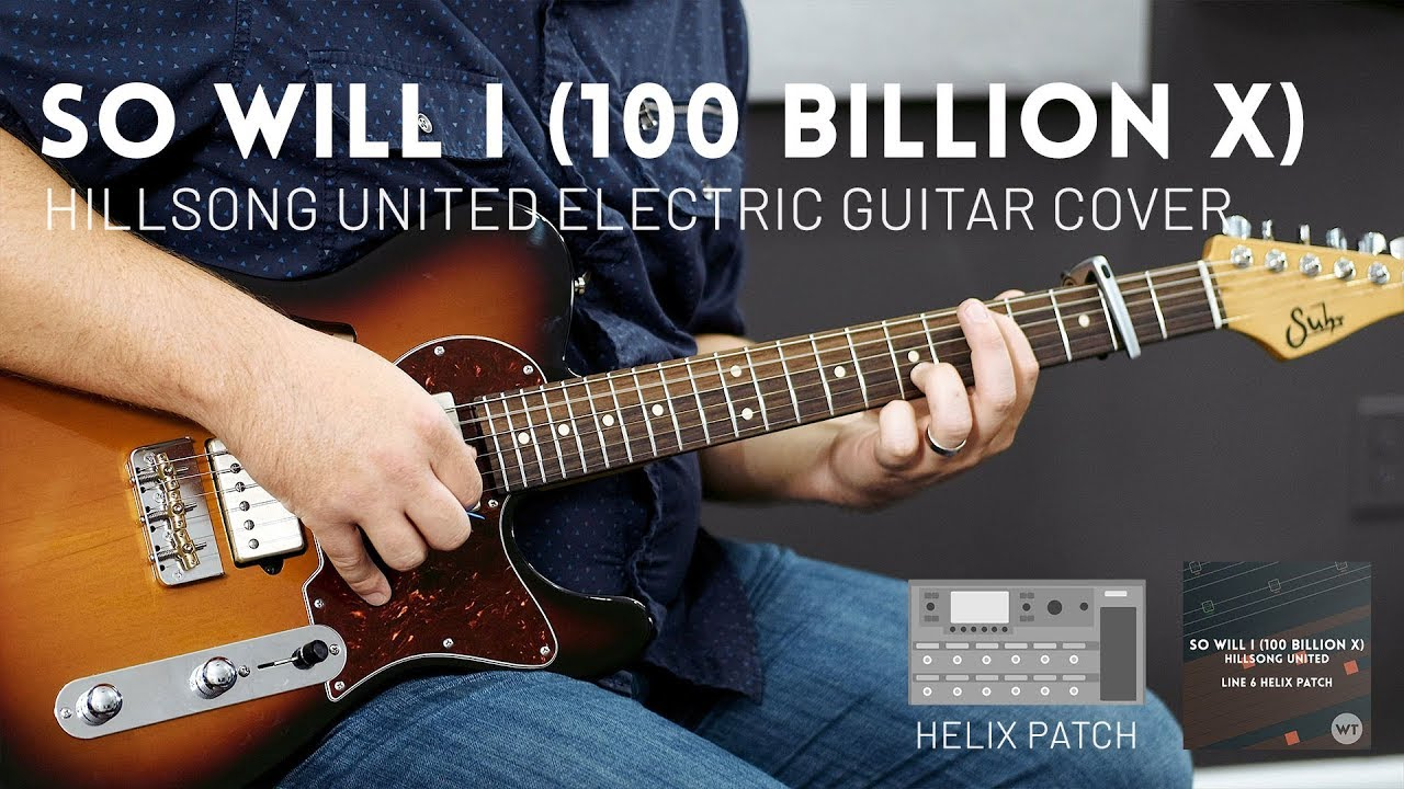 So Will I (100 Billion X) – Hillsong United // Electric guitar cover & Helix patch